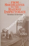 From Shedmaster to the Railway Inspectorate  by HEWISON, Christian H.