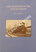 The Railways of the Isle of Wight by ALLEN, P.C.