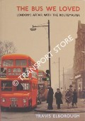 The Bus We Loved - London's Love Affair with the Routemaster by ELBOROUGH, Travis