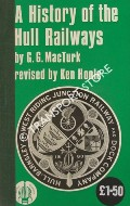 A History of the Hull Railways by MACTURK, G.G. & HOOLE, Ken