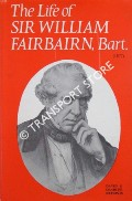 Book cover of The Life of Sir William Fairbairn, Bart by POLE, William (ed.)