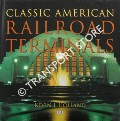 Classic American Railroad Terminals  by HOLLAND, Kevin J.