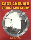 East Anglian Branch Line Album by ALLEN, Dr. Ian C.