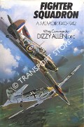 Fighter Squadron - A Memoir 1940 - 1942 by ALLEN, Wing Commander Dizzy