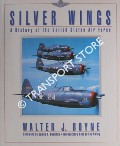 Silver Wings - A History of the United States Air Force by BOYNE, Walter J.