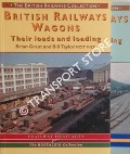 Book cover of British Railways Wagons - Their Loads and Loading by GRANT, Brian & TAYLOR, Bill