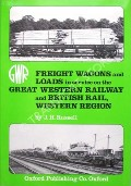 Freight Wagons and Loads in service on the Great Western Railway and British Rail, Western Region  by RUSSELL, J.H.