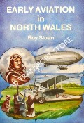 Early Aviation in North Wales by SLOAN, Roy