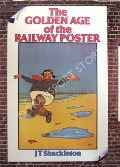 The Golden Age of the Railway Poster  by SHACKLETON, J. T.
