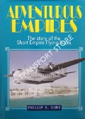 Adventurous Empires - The Story of the Short Empire Flying-Boats by SIMS, Phillip E.