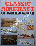 Classic Aircraft of World War II by BARKER, Lt-Col A.J.; BOWYER, Chaz; WILLMOTT, H.P.; GRANT, William Newby & PIMLOTT, John