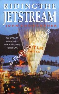 Riding the Jetstream - The Story of Ballooning: From Montgolfier to Breitling by CHRISTOPHER, John