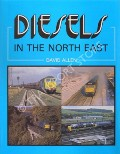 Diesels in the North East  by ALLEN, David