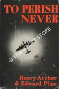 Book cover of To Perish Never by ARCHER, Henry & PINE, Edward