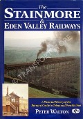 The Stainmore & Eden Valley Railways - A pictorial history of the Barnard Castle to Tebay and Penrith Lines by WALTON, Peter