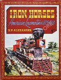 Book cover of Iron Horses - American Locomotives 1829 - 1900 by ALEXANDER, Edwin P.