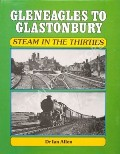 Gleneagles to Glastonbury Steam in the Thirties by ALLEN, Dr. Ian