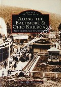 Along the Baltimore and Ohio Railroad from Cumberland to Uniontown by McGUINNESS, Marci Lynn