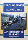 Book cover of North Woolwich to Palace Gates - A Photographic Journey by CONNOR, J.E.