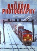 The Art of Railroad Photography by BENSON, Gary J.
