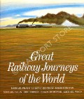 Great Railway Journeys of the World  by FRAYN, Michael; KENNEDY, Ludovic; KINGTON, Miles; PALIN, Michael; ROBSON, Eric; THOMPSON, Brian & WOOD, Michael