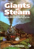 Giants of Steam - The full story of the North British Locomotive Co. Ltd. by BRADLEY, Rodger P.