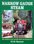 Narrow Gauge Steam - Its origins and world-wide development by RANSOM, P.J.G.
