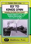 Ely to Kings Lynn including the Stoke Ferry branch by ADDERSON, Richard & KENWORTHY, Graham