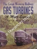 The Great Western Railway Gas Turbines - A Myth Exposed by ROBERTSON, Kevin