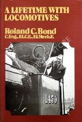 A Lifetime with Locomotives  by BOND, Roland C.