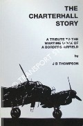 The Charterhall Story - A Tribute to the Wartime Work of a Borders Airfield by THOMPSON, J.B.