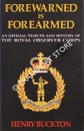 Forewarned is Forearmed - An Official Tribute and History of the Royal Observer Corps by BUCKTON, Henry