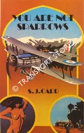 You Are Not Sparrows - A light-hearted account of flying bewteen the wars by CARR, S.J.