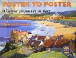 Poster to Poster - Railway Journeys in Art - Volume 2: Yorkshire & The North East by FURNESS, Richard