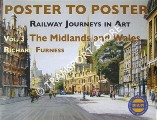 Poster to Poster - Railway Journeys in Art - Volume 3: The Midlands and Wales by FURNESS, Richard