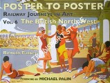 Book cover of Poster to Poster - Railway Journeys in Art - Volume 6: The British North West by FURNESS, Richard