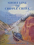 Short Line to Cripple Creek - The Story of the Colorado Springs & Cripple Creek District Railway by WILKINS, Tivis E.
