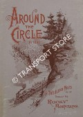 Around the Circle in 1892 - One Thousand Miles through the Rocky Mountains by Denver & Rio Grande Railroad