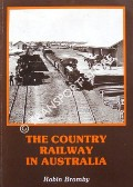 The Country Railway in Australia by BROMBY, Robin