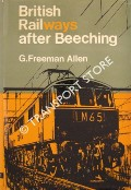 British Railways after Beeching by ALLEN, G. Freeman