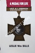 A Medal for Life - Biography of Capt. Wm. Leefe Robinson, VC by BILLS, Leslie Wm.