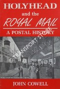 Holyhead and the Royal Mail - A Postal History by COWELL, John