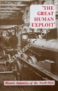 The Great Human Exploit - Historic Industries of the North-West by SMITH, J. H.