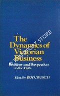 The Dynamics of Victorian Business by CHURCH, Roy (ed.)