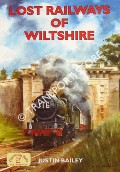 Lost Railways of Wiltshire by BAILEY, Justin