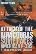 Attack of the Airacobras - Soviet Aces, American P-39s and the Air War against Germany by LOZA, Dmitriy