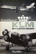Pictorial History of KLM Royal Dutch Airlines by ALLEN, Roy