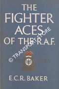 The Fighter Aces of the RAF 1939 - 1945 by BAKER, E. C. R.