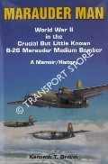 Marauder Man - World War II in the crucial but little known B-26 Marauder medium bomber by BROWN, Kenneth T.