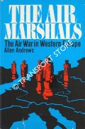 The Air Marshals - The Air War in Western Europe by ANDREWS, Allen